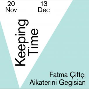 Online Exhibition: Keeping TimeWith: Fatma Çiftçi & Aikaterini GegisianDate: 20th November - 13th December 2020