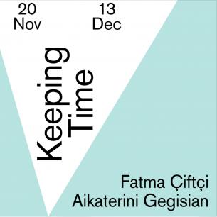 Online Exhibition:Keeping TimeWith:Fatma Çiftçi & Aikaterini GegisianDate:20thNovember - 13thDecember 2020