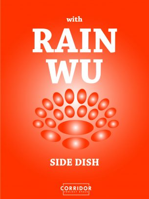 Side Dish #3 : Rain Wu Simultaneous Melodies with Rob Hermans of Zwamburg and Axe & Porridge  Dinner Event on June 28th 19.00–22.30 				Exhibition open on June 29, July 4, 5, 6, between 14.00–18.00
